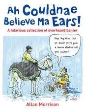 Ah Couldnae Believe Ma Ears!