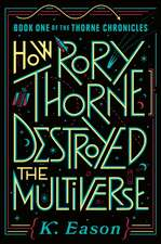 How Rory Thorne Destroyed the Multiverse: Book One of the Thorne Chronicles