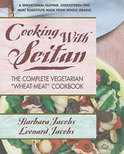 """Cooking with Seitan:  The Complete Vegetarian """"Wheat-Meat"""" Cookbook"""