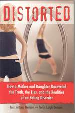 Distorted:  How a Mother and Daughter Unraveled the Truth, the Lies, and the Realities of an Eating Disorder