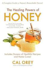 The Healing Powers of Honey:  A Complete Guide to Nature's Remarkable Nectar