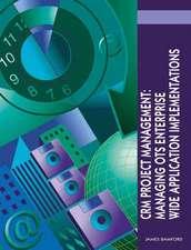 Crm Project Management:  Managing OTS Enterprise Wide Application Implementations