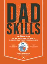 Dadskills: How to Be an Awesome Father and Impress All the Other Parents