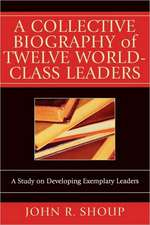 A Collective Biography of Twelve World-Class Leaders