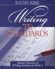 Writing to Standards: Teacher's Resource of Writing Activities for Pre K-6