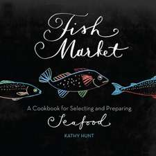 Fish Market: A Cookbook for Selecting and Preparing Seafood