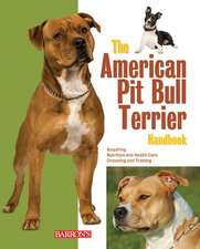 The American Pit Bull Terrier Handbook:  Everything about Selection, Care, Nutrition, Behavior, and Training