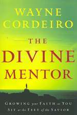 The Divine Mentor:  Growing Your Faith as You Sit at the Feet of the Savior
