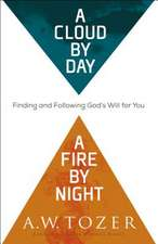 A Cloud by Day, a Fire by Night: Finding and Following God's Will for You
