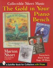 The Gold in Your Piano Bench: Collectible Sheet Music--Tearjerkers, Black Songs, Rags, & Blues