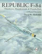 Republic F-84: Thunderjet, Thunderstreak, & Thunderflash/A Photo Chronicle