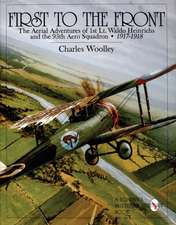 First to the Front: The Aerial Adventures of 1st Lt. Waldo Heinrichs and the 95th Aero Squadron 1917-1918