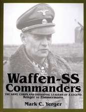 Waffen-SS Commanders: The Army, Corps & Divisional Leaders of a Legend -- Krger to Zimmermann
