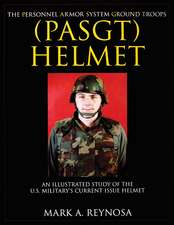 The Personnel Armor System Ground Troops (PASGT) Helmet: An Illustrated Study of the U.S. Military's Current Issue Helmet