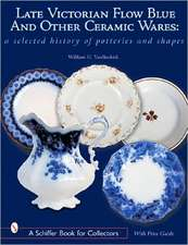 Late Victorian Flow Blue and Other Ceramic Wares: A Selected History of Potteries and Shapes