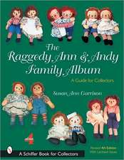 The Raggedy Ann and Andy Family Album:  A Guide for Collectors