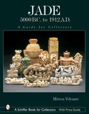 Jade: 5000 B.C. to 1912 A.D.: A Guide for Collectors