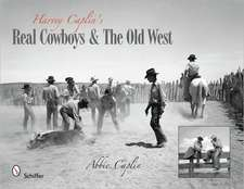 Harvey Caplin's Real Cowboys & the Old West:  Natural Pleasure in Your Garden