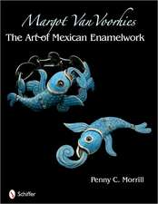 Margot Van Voorhies:  The Art of Mexican Enamelwork