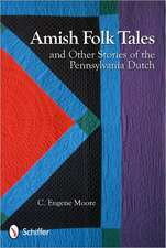 Amish Folk Tales and Other Stories of the Pennsylvania Dutch
