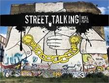 Street Talking International Graffiti Art:  The Photography of Steve Fitzpatrick