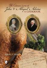 The Culinary Lives of John & Abigail Adams a Cookbook:  14 Projects to Soothe the Mind & Body