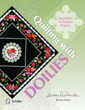 Quilting with Doilies:  Inspiration, Techniques, & Projects