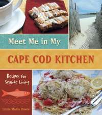 Meet Me in My Cape Cod Kitchen: Recipes for Seaside Living