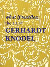 What If Textiles: The Art of Gerhardt Knodel