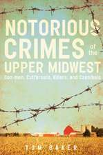 Notorious Crimes of the Upper Midwest: Con-men, Cutthroats, Killers, and Cannibals