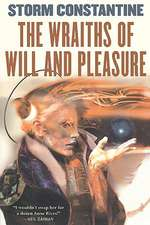 The Wraiths of Will and Pleasure:  The First Book of the Wraeththu Histories
