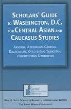 Scholars' Guide to Washington, D.C. for Central Asian and Caucasus Studies:  Armenia, Azerbaijan, Georgia, Kazakhstan, Kyrgyzstan, Tajikistan, Turkmeni