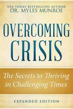 Overcoming Crisis Revised Edition:  The Secrets to Thriving in Challenging Times
