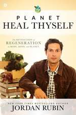 Planet, Heal Thyself:  The Revolution of Regeneration in Body, Mind, and Planet