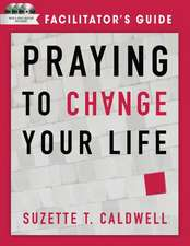 Praying to Change Your Life Facilitator's Guide with DVD