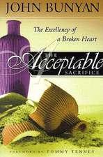 The Acceptable Sacrifice:  The Excellency of a Broken Heart