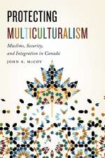Protecting Multiculturalism: Muslims, Security, and Integration in Canada