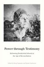Power through Testimony: Reframing Residential Schools in the Age of Reconciliation