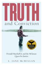 Truth and Conviction: Donald Marshall Jr. and the Mi'kmaw Quest for Justice