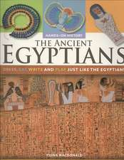 The Ancient Egyptians:  Dress, Eat, Write and Play Just Like the Egyptians