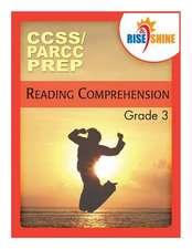 Rise & Shine Ccss/Parcc Prep Grade 3 Reading Comprehension