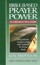 Bible-Based Prayer Power: Using Relevant Scripture to Pray with Confidence for All Your Needs