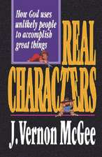 Real Characters:  How God Uses Unlikely People to Accomplish Great Things
