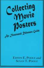 Collecting Movie Posters:  An Illustrated Reference Guide to Movie Art-Posters, Press Kits and Lobby Cards