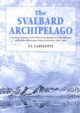 The Svalbard Archipelago:  American Military and Political Geographies of Spitsbergen and Other Norwegian Polar Territories, 19411950
