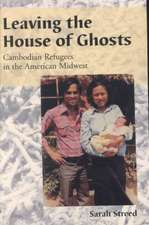 Leaving the House of Ghosts:  Cambodian Refugees in the American Midwest