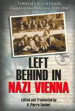 Left Behind in Nazi Vienna:  Letters of a Jewish Family Caught in the Holocaust, 1939-1941