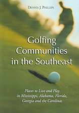 """Golfing Communities in the Southeast: """"Places to Live and Play in Mississippi, Alabama, Florida, Georgia and the Carolinas"""""""