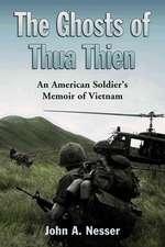 The Ghosts of Thua Thien:  An American Soldier's Memoir of Vietnam