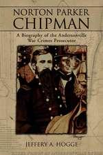 Norton Parker Chipman: A Biography of the Andersonville War Crimes Prosecutor